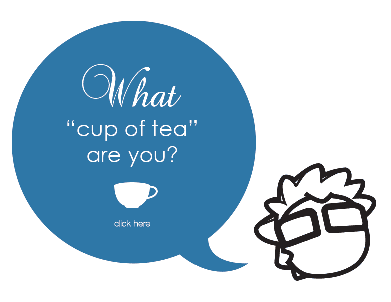 Find 'you cup of tea' by answering a few questions - click here
